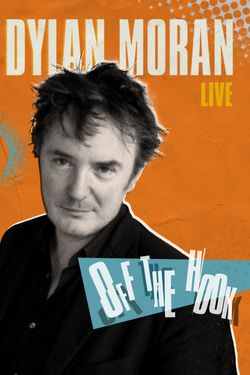 Dylan Moran Live: Off the Hook
